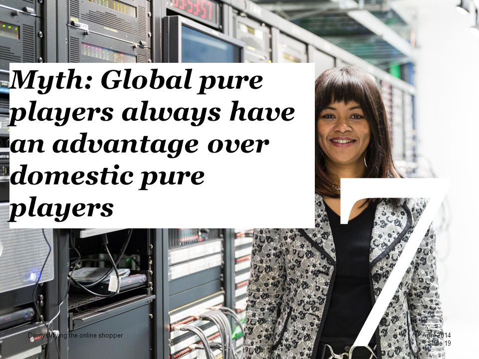 PwC 7 Myth: Global pure players always have an advantage over domestic pure players Slide 19 April 2014 Demystifying the online shopper