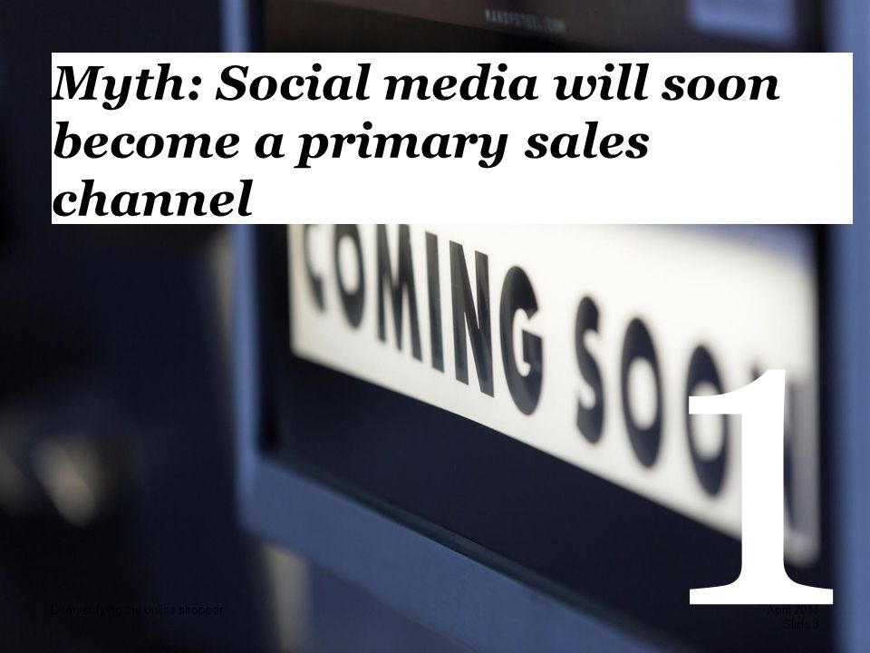 PwC 1 Myth: Social media will soon become a primary sales channel Slide 3 April 2014 Demystifying the online shopper