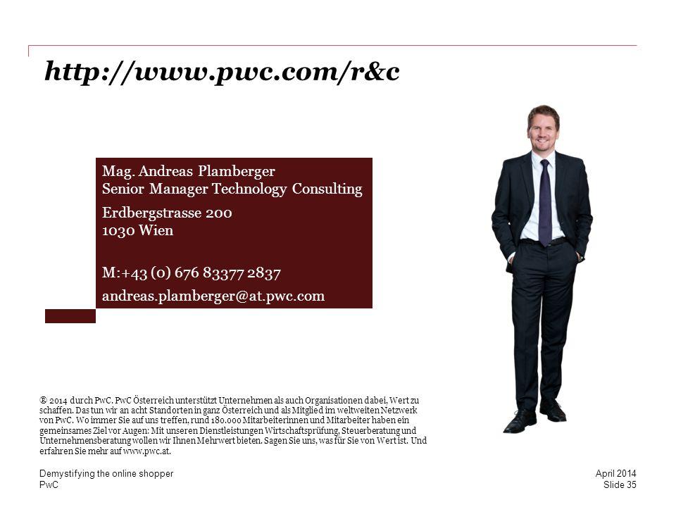 PwCSlide 35 April 2014 Demystifying the online shopper Mag. Andreas Plamberger Senior Manager Technology Consulting Erdbergstrasse 200 1030 Wien M:+43