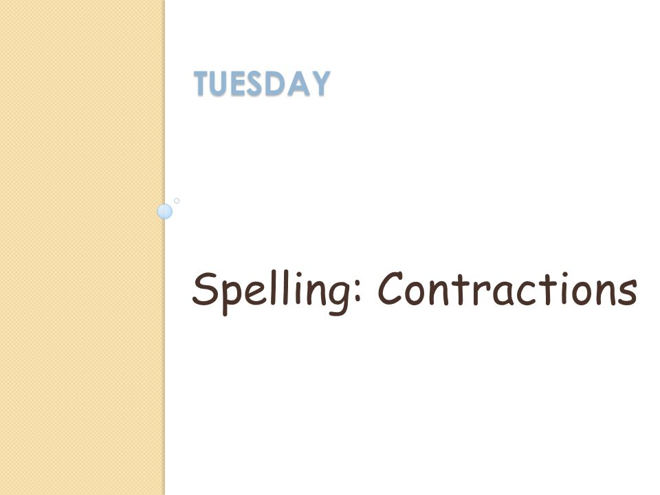 TUESDAY Spelling: Contractions
