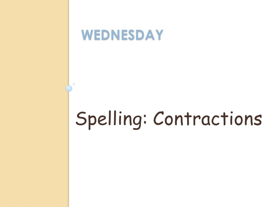 WEDNESDAY Spelling: Contractions