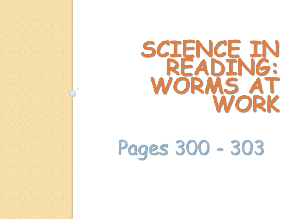 SCIENCE IN READING: WORMS AT WORK Pages 300 - 303