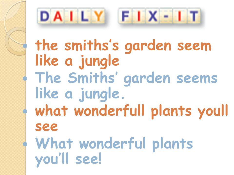 the smithss garden seem like a jungle The Smiths garden seems like a jungle.