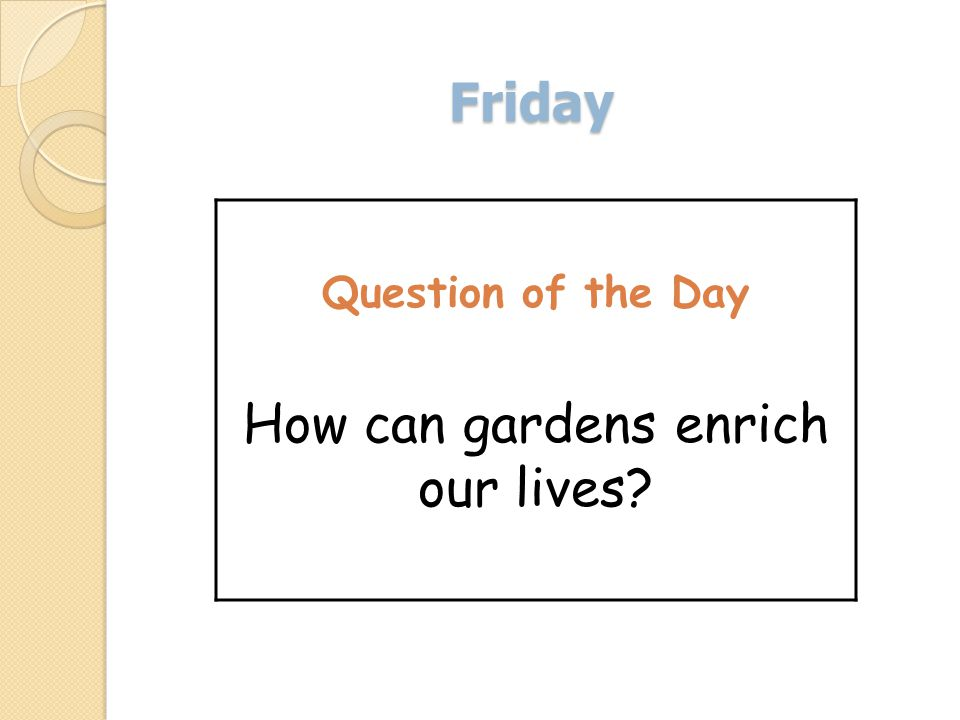 Friday Question of the Day How can gardens enrich our lives?