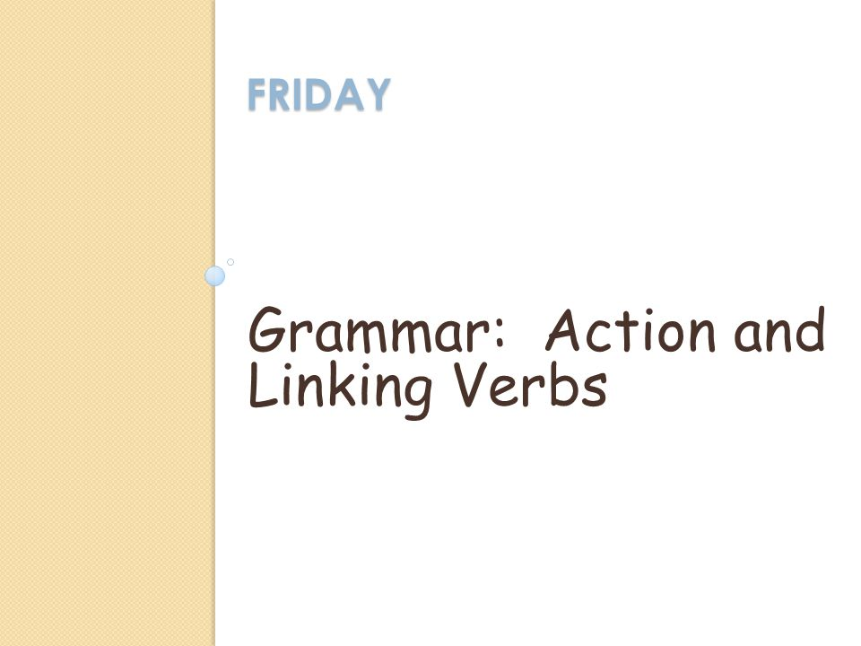 FRIDAY Grammar: Action and Linking Verbs