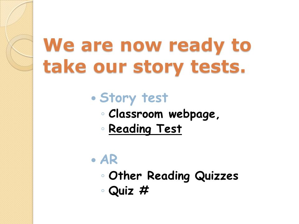 We are now ready to take our story tests. Story test Classroom webpage, Reading Test AR Other Reading Quizzes Quiz #