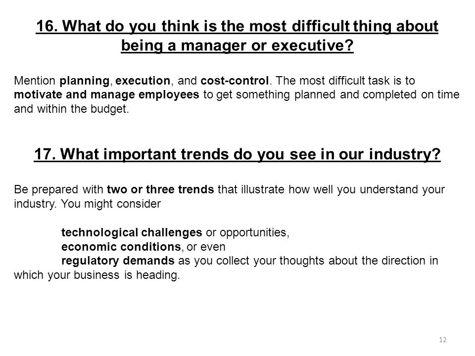 16. What do you think is the most difficult thing about being a manager or executive? Mention planning, execution, and cost-control. The most difficul