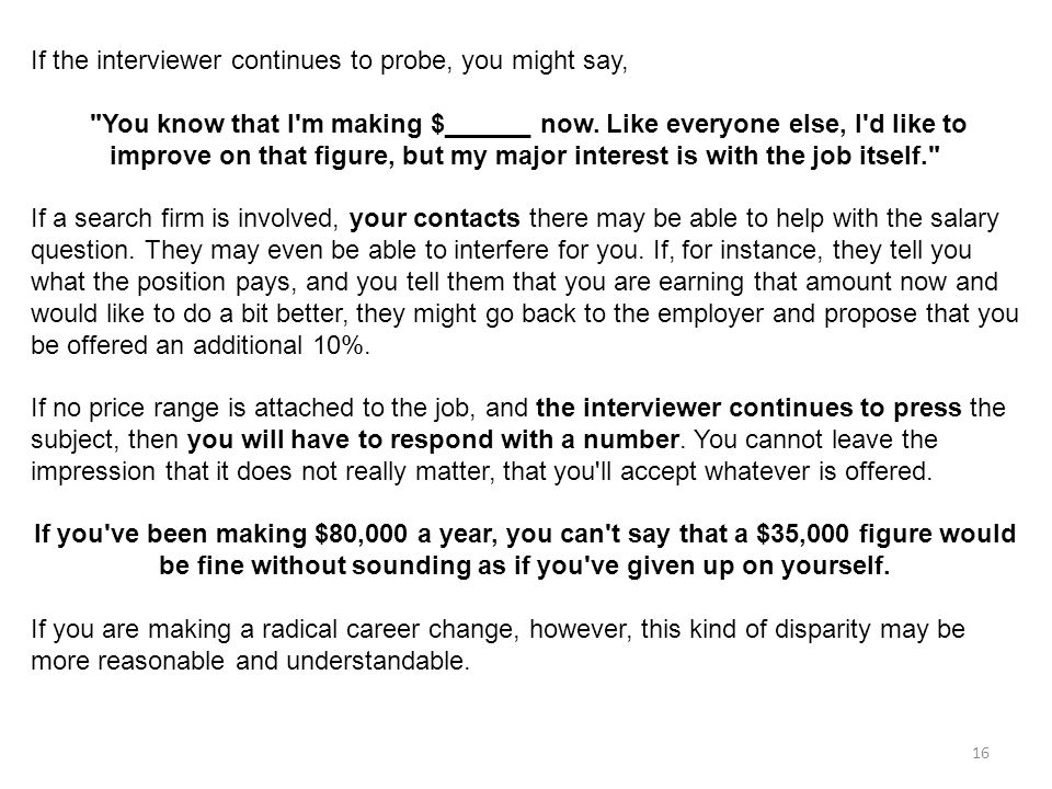 16 If the interviewer continues to probe, you might say,