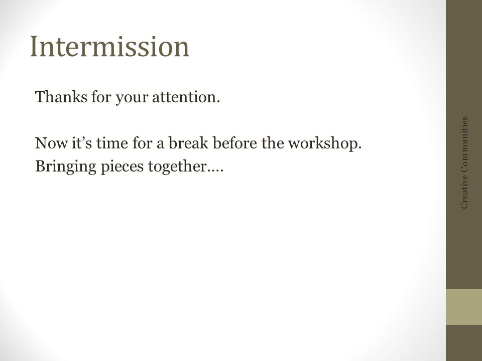 Intermission Thanks for your attention. Now its time for a break before the workshop.