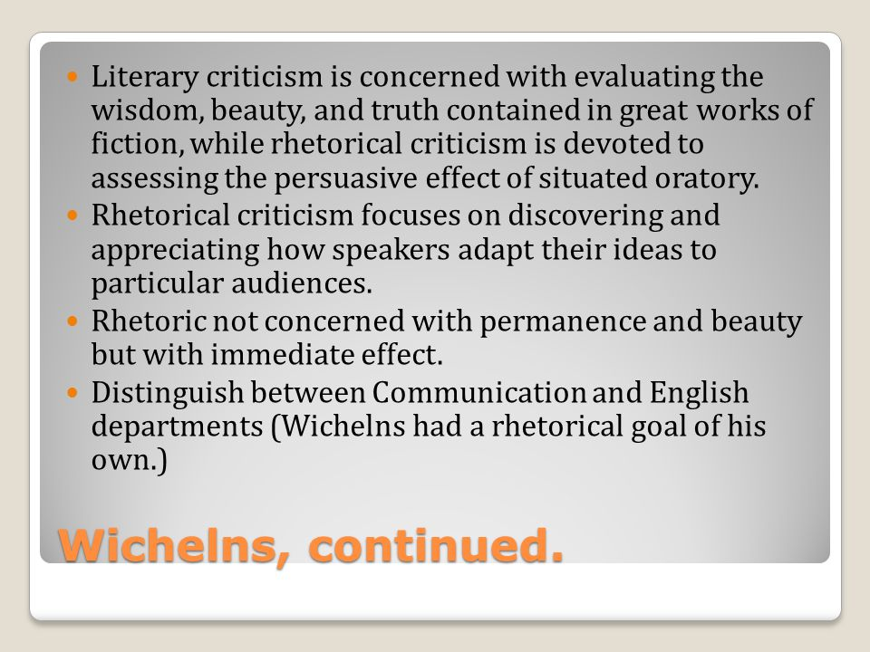 Neo-Classical Criticism The Consequences Neo-Aristotelian (or neo-classical) criticism became virtually the only method, unchallenged until the 1960s and based on Aristotles Rhetoric Rhetorical Criticism became the Study of Speeches Subject matter and Purpose: to study the effect on the immediate audience, Limited to single speakers (usually elite men of public affairs).