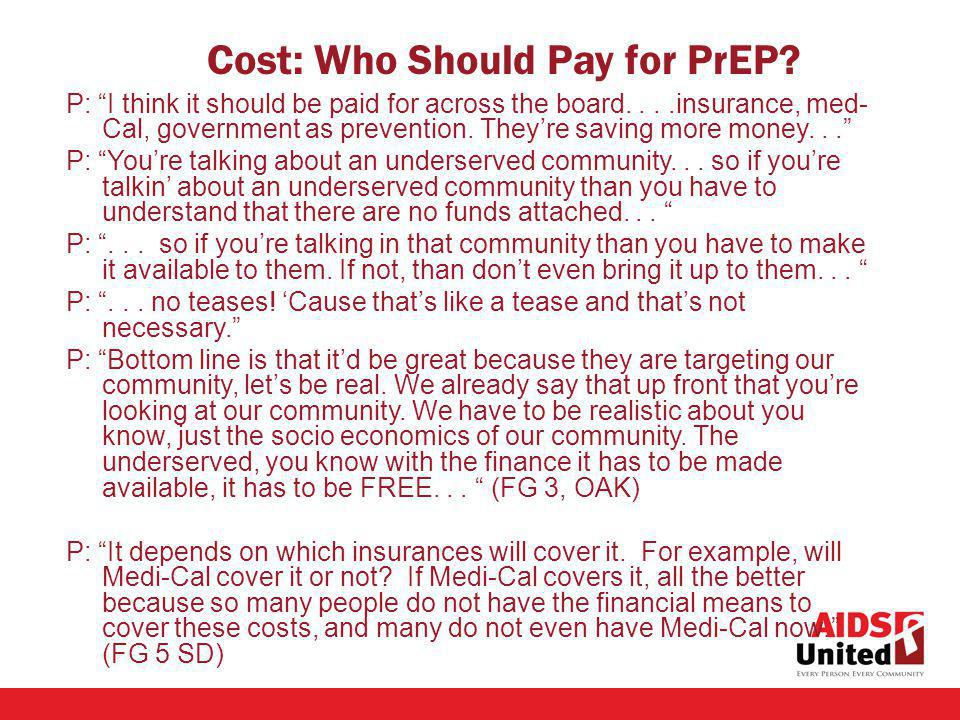 P: I think it should be paid for across the board....insurance, med- Cal, government as prevention. Theyre saving more money... P: Youre talking about