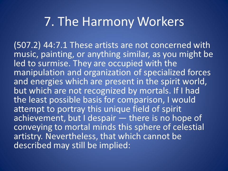 7. The Harmony Workers (507.2) 44:7.1 These artists are not concerned with music, painting, or anything similar, as you might be led to surmise. They