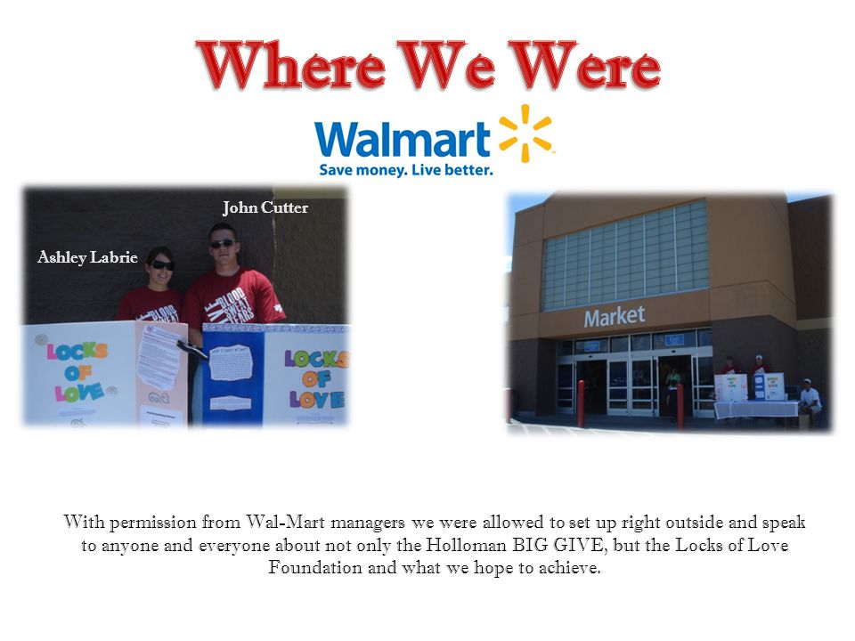 With permission from Wal-Mart managers we were allowed to set up right outside and speak to anyone and everyone about not only the Holloman BIG GIVE,