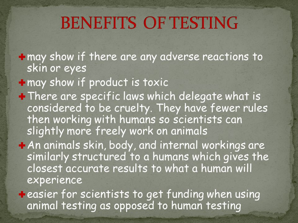 may show if there are any adverse reactions to skin or eyes may show if product is toxic There are specific laws which delegate what is considered to be cruelty.