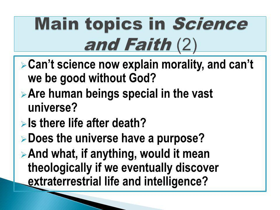 Cant science now explain morality, and cant we be good without God.