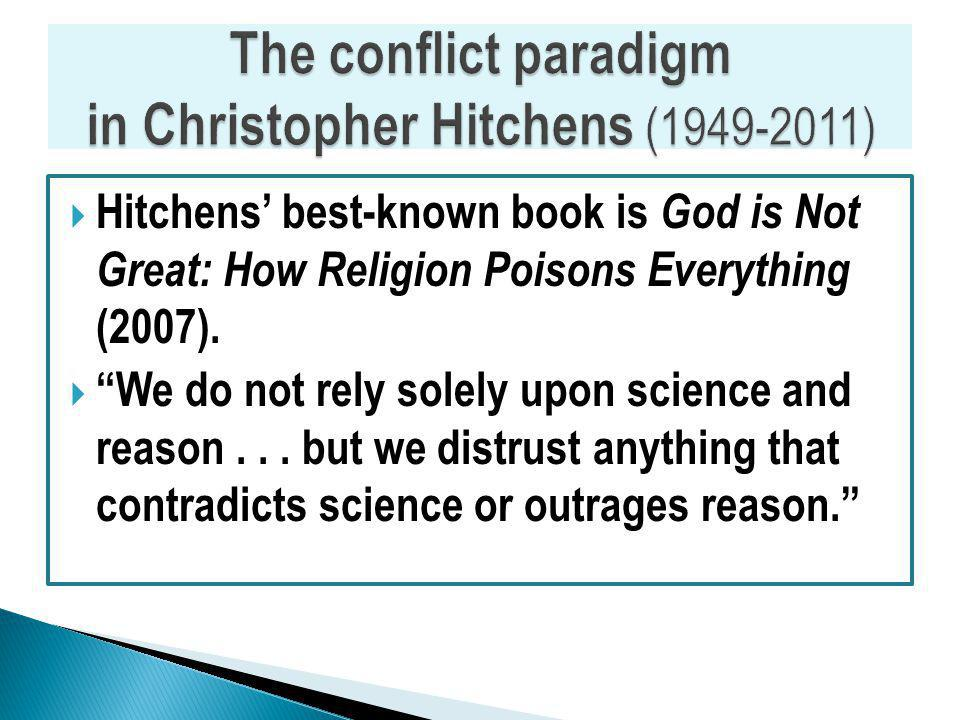 Hitchens best-known book is God is Not Great: How Religion Poisons Everything (2007).