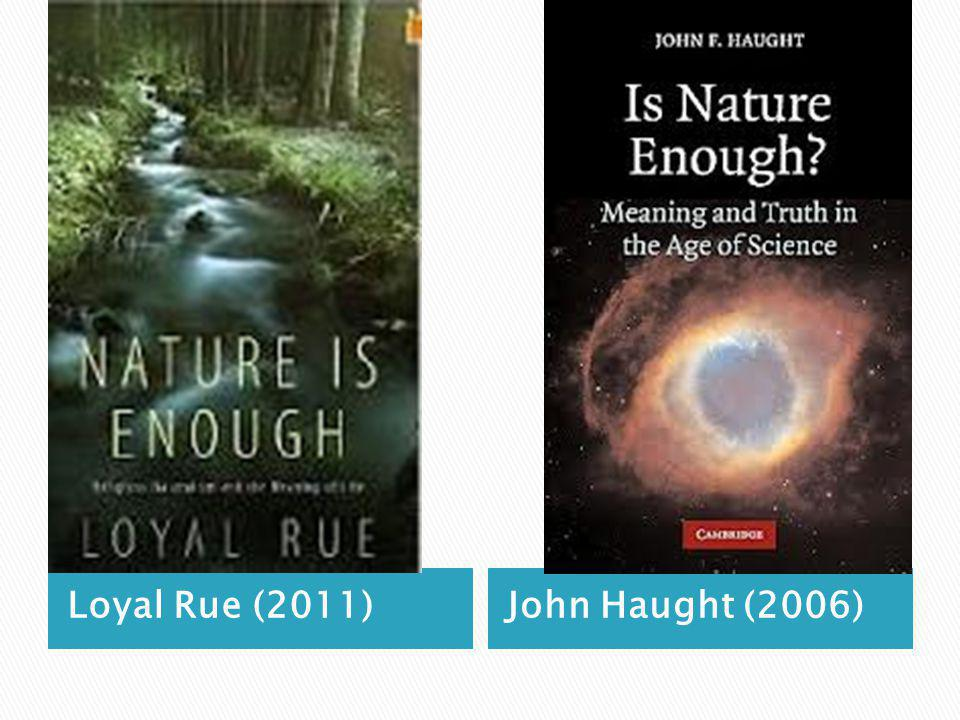Scientific Naturalism Nature is all there is and nature is enough (Rue).