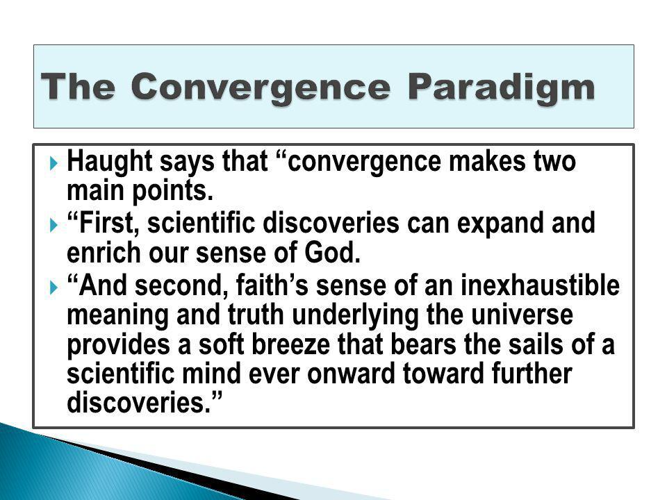 Basically sees faith and science cooperating to understand the universe more completely.