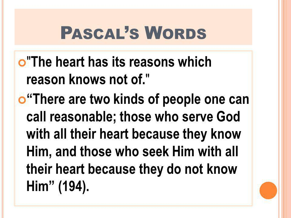 P ASCAL S W ORDS The heart has its reasons which reason knows not of.