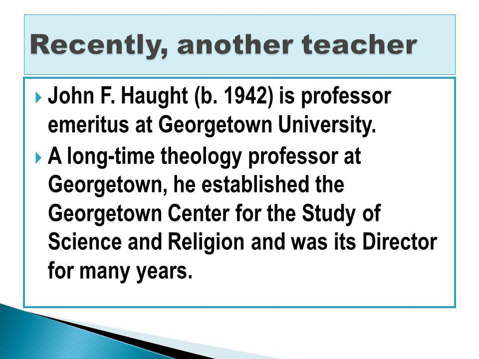 John F.Haught (b. 1942) is professor emeritus at Georgetown University.