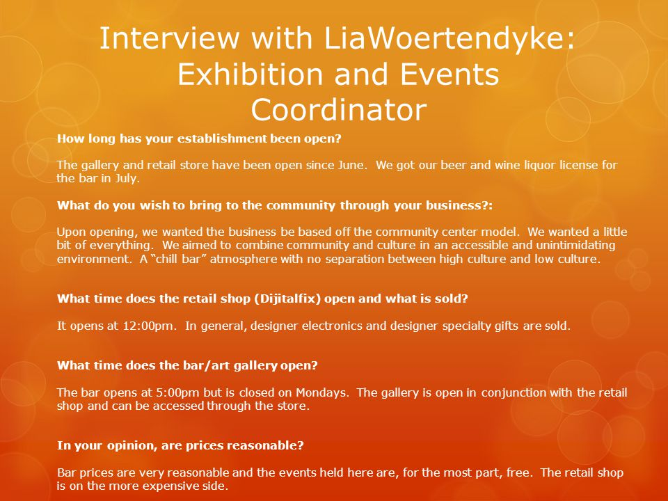 Interview with LiaWoertendyke: Exhibition and Events Coordinator How long has your establishment been open.