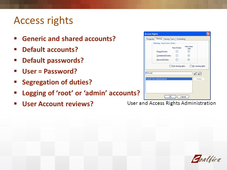 Access rights Generic and shared accounts. Default accounts.