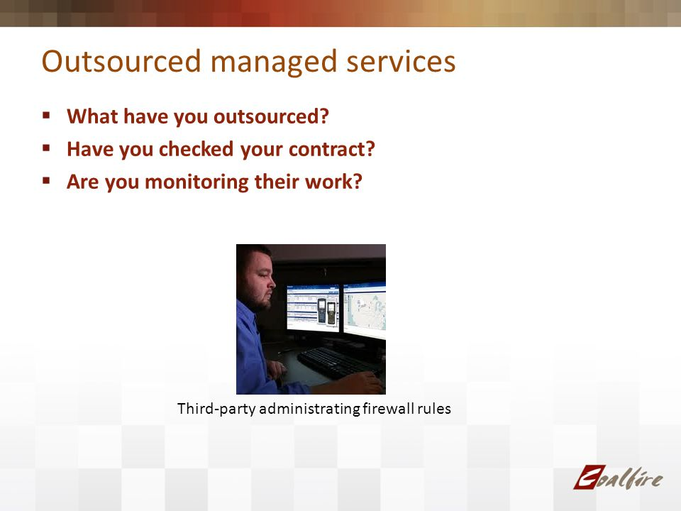 Outsourced managed services What have you outsourced.