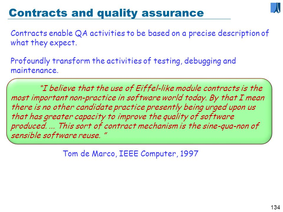133 Contracts and quality assurance Use run-time assertion monitoring for quality assurance, testing, debugging.