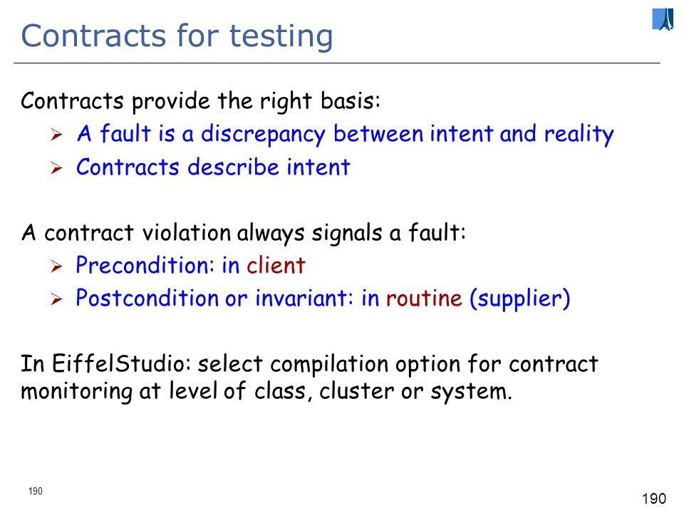 189 Automated testing What can be automated: Test suite execution Resilience Regression testing Test case generation Test result verification (oracles) Test case minimization