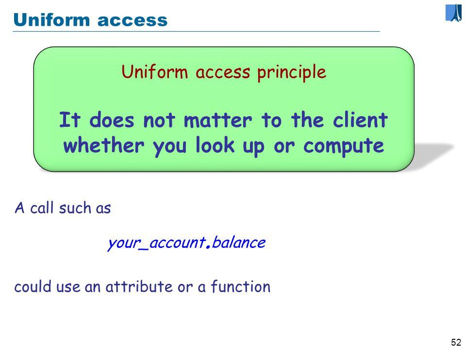51 Uniform Access: an example balance = list_of_deposits.