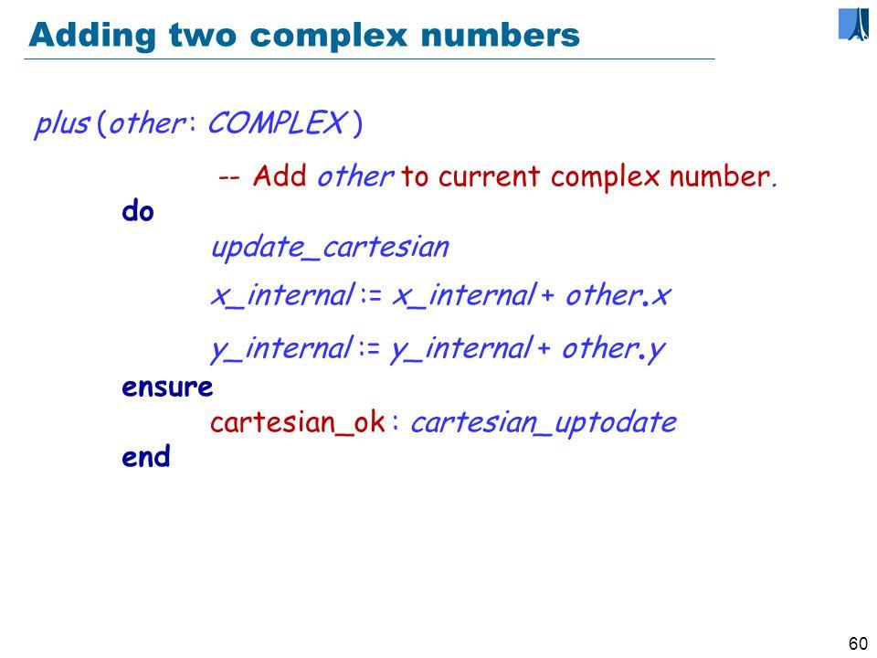 59 Public query x : REAL -- Abscissa of current point do if not cartesian_uptodate then update_cartesian end Result := x_internal ensure cart_ok : cartesian_uptodate same_as_internal : Result = x_internal end