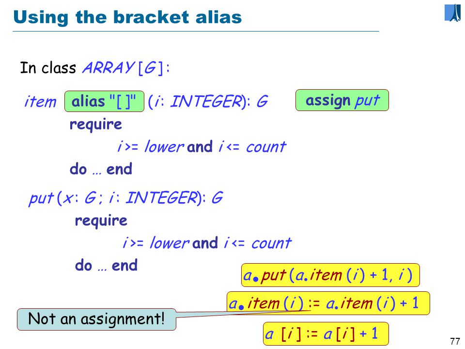 76 Array access Object-oriented forms: a : ARRAY [T ] a.