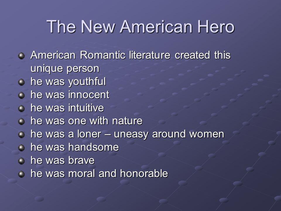 The New American Hero American Romantic literature created this American Romantic literature created this unique person unique person he was youthful