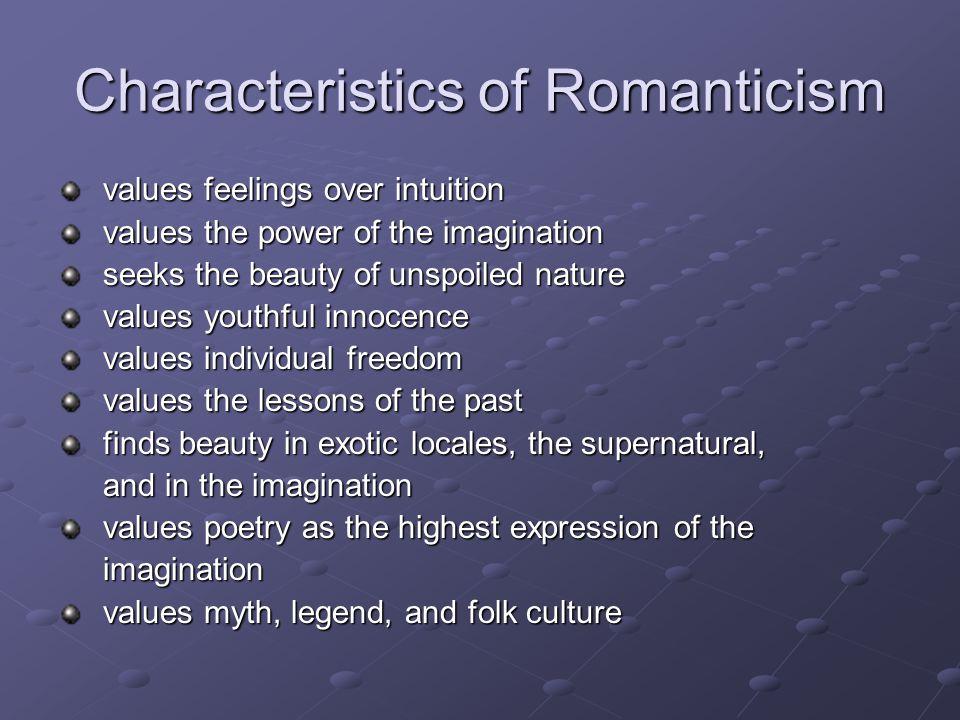 Characteristics of Romanticism values feelings over intuition values feelings over intuition values the power of the imagination values the power of t