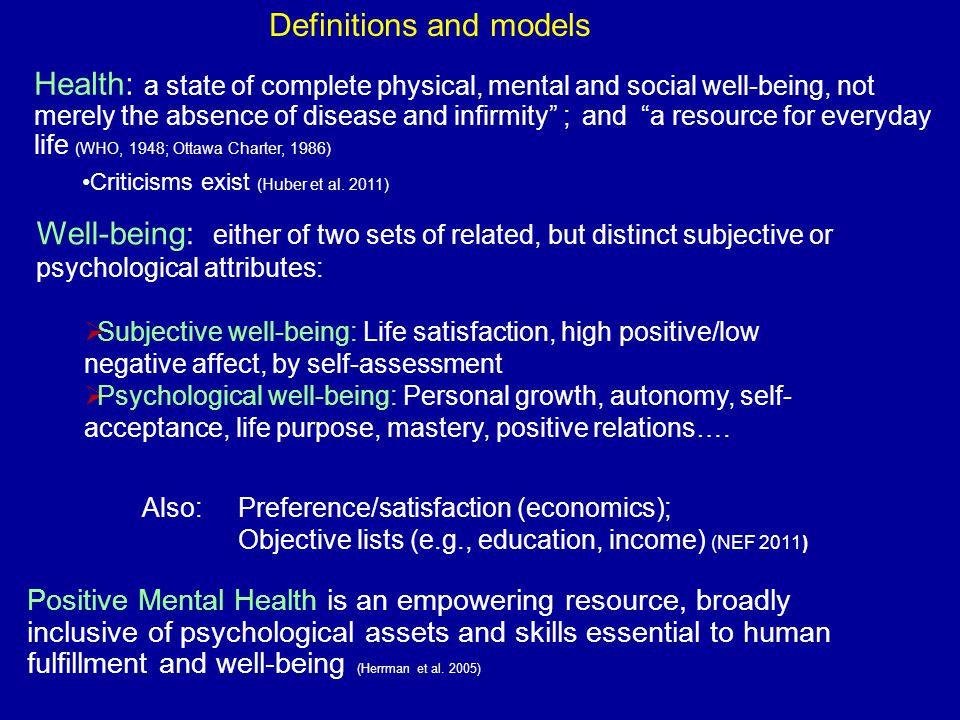 Well-Being Models (cont.) Well-Being is a dynamic state where one maximizes his or her physical, mental, and social functioning in supportive environments to live a full, satisfying and productive life.