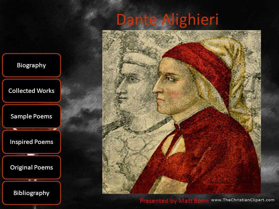 Dante Alighieri Presented by Matt Bonn Bibliography Biography Collected Works Sample Poems Inspired Poems Original Poems