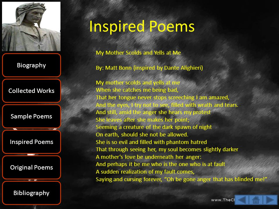 Inspired Poems My Mother Scolds and Yells at Me By: Matt Bonn (inspired by Dante Alighieri) My mother scolds and yells at me When she catches me being
