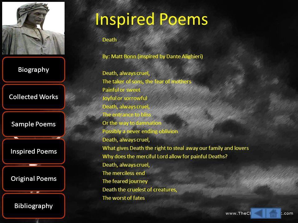 Inspired Poems Death By: Matt Bonn (inspired by Dante Alighieri) Death, always cruel, The taker of sons, the fear of mothers Painful or sweet Joyful o