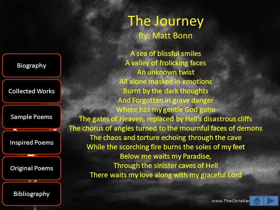 The Journey By: Matt Bonn A sea of blissful smiles A valley of frolicking faces An unknown twist All alone masked in emotions Burnt by the dark though