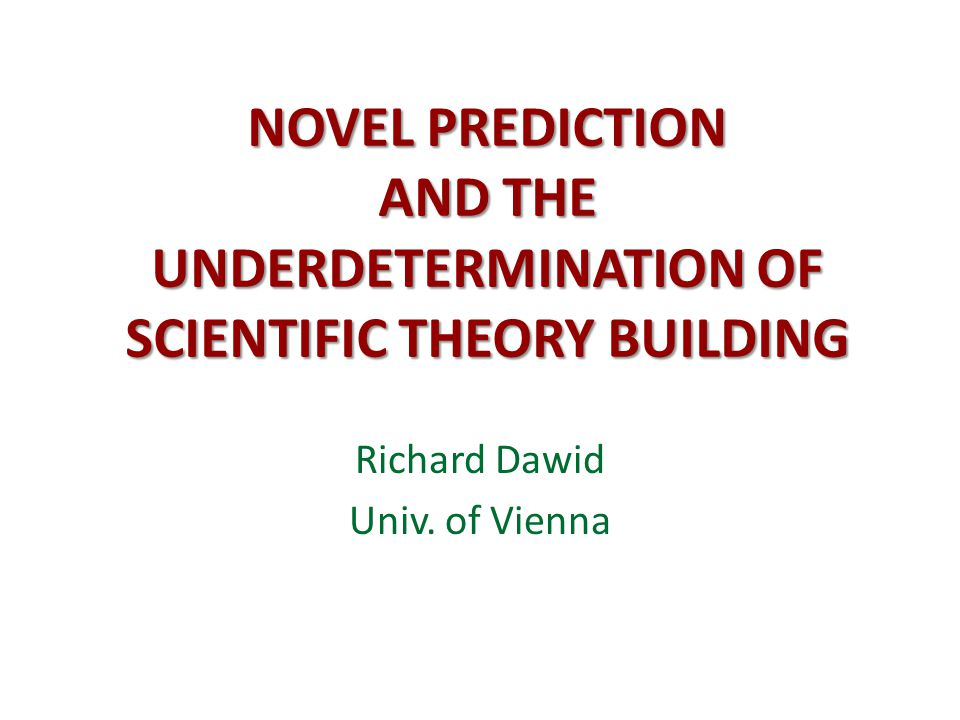 NOVEL PREDICTION AND THE UNDERDETERMINATION OF SCIENTIFIC THEORY BUILDING Richard Dawid Univ.