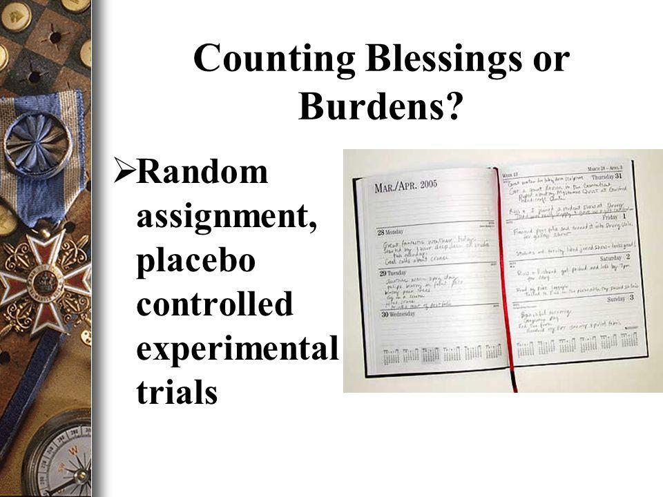Counting Blessings or Burdens Random assignment, placebo controlled experimental trials