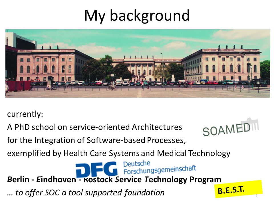 My background currently: A PhD school on service-oriented Architectures for the Integration of Software-based Processes, exemplified by Health Care Sy