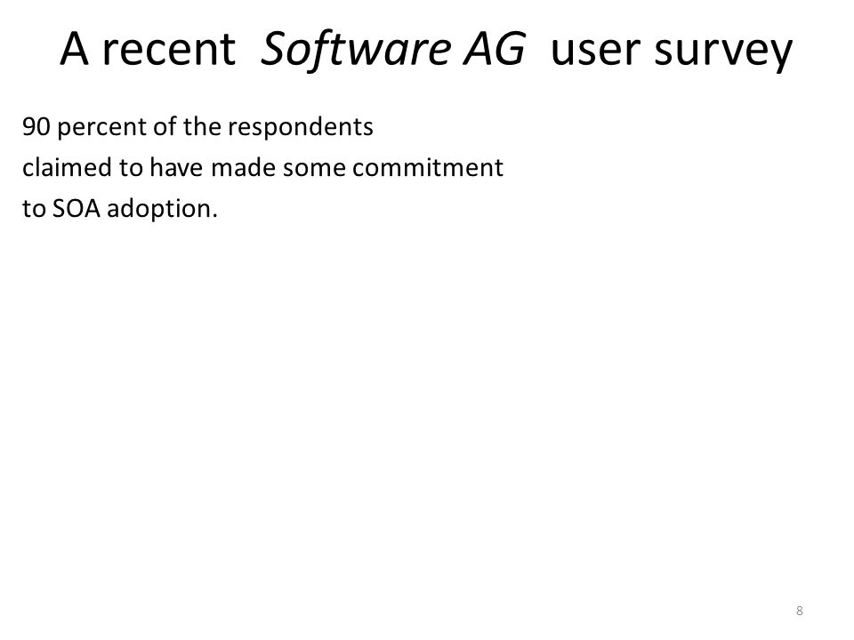 A recent Software AG user survey 90 percent of the respondents claimed to have made some commitment to SOA adoption. 8