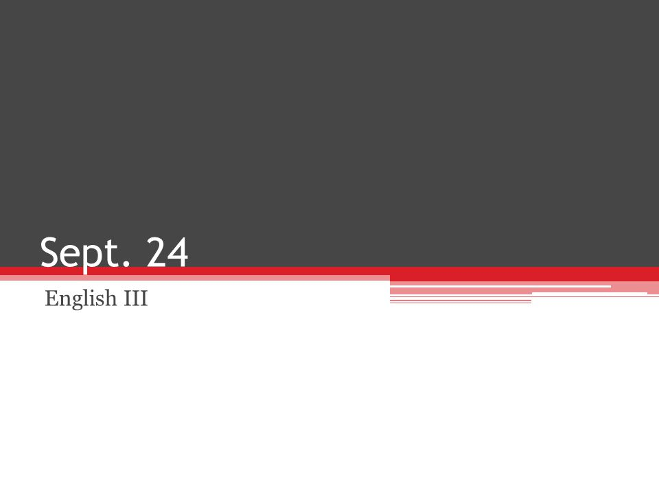 Sept. 24 English III