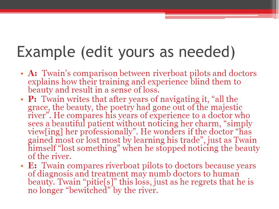 Example (edit yours as needed) A: Twains comparison between riverboat pilots and doctors explains how their training and experience blind them to beau