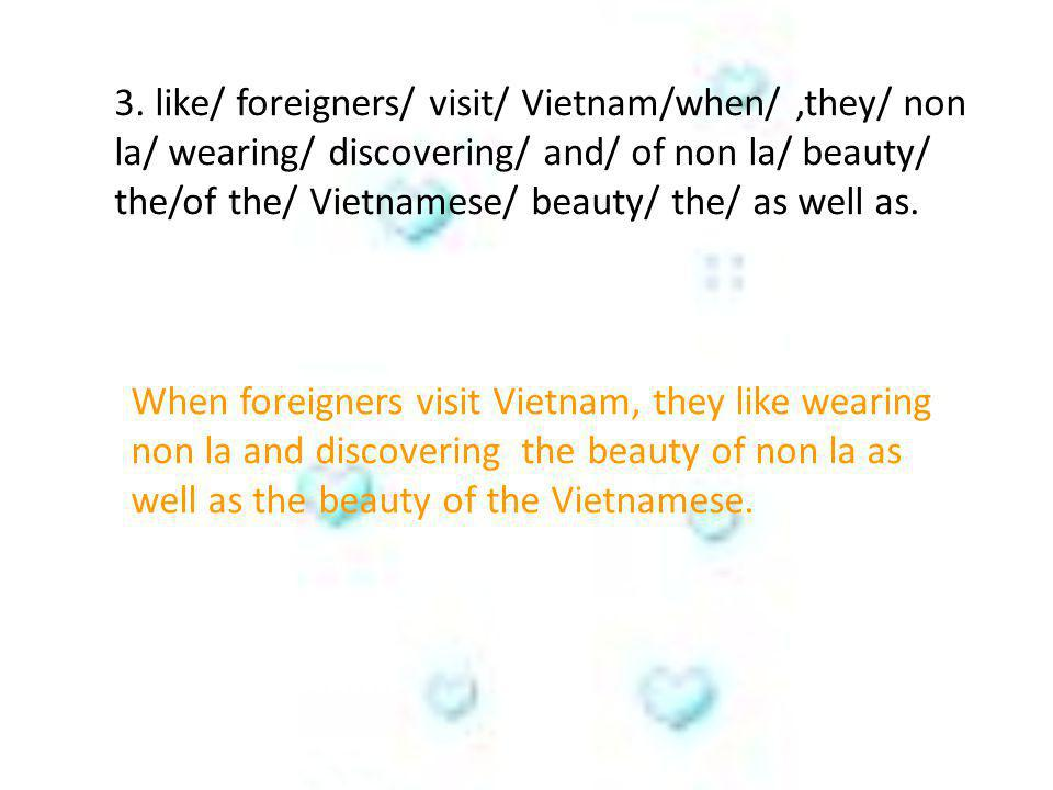 4.pretty/ and/ Vietnamese girls/ look/ attractive/ wear/when/ they/ The Conical Leaf Hat.