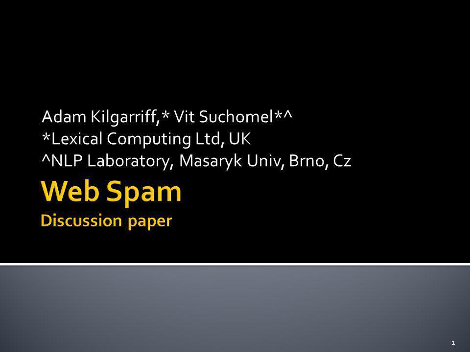 Adam Kilgarriff,* Vit Suchomel*^ *Lexical Computing Ltd, UK ^NLP Laboratory, Masaryk Univ, Brno, Cz 1