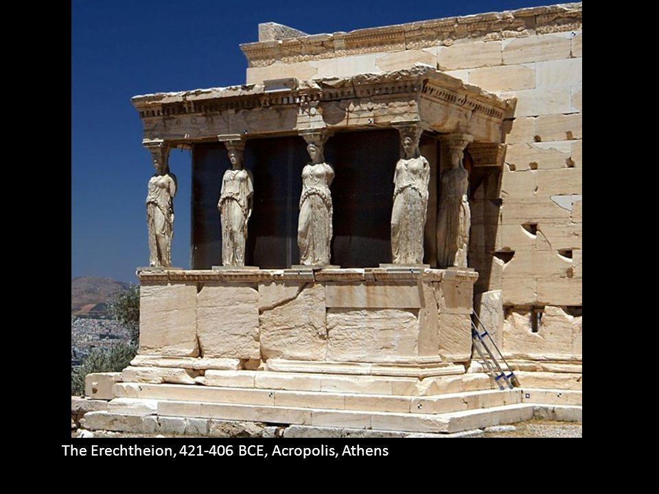 The Erechtheion, 421-406 BCE, Acropolis, Athens