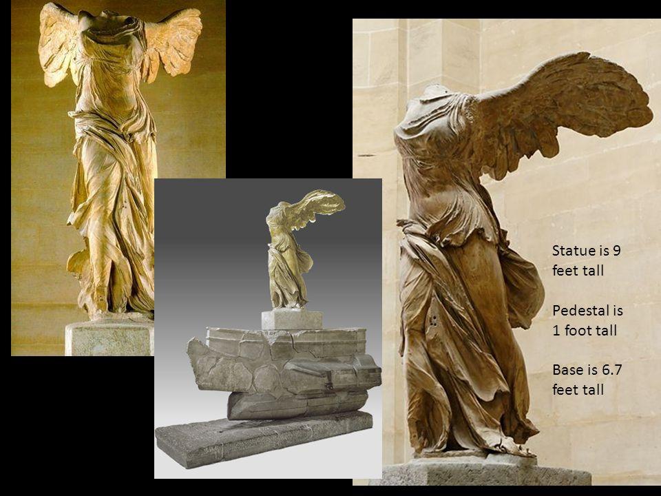 Statue is 9 feet tall Pedestal is 1 foot tall Base is 6.7 feet tall