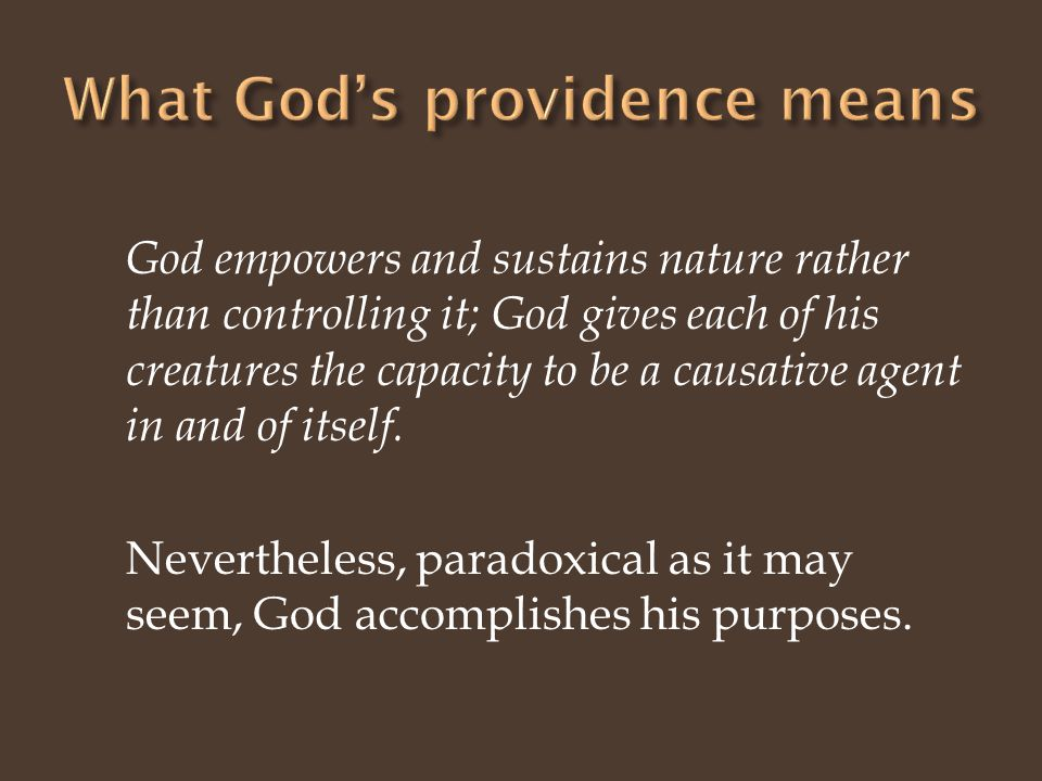 God empowers and sustains nature rather than controlling it; God gives each of his creatures the capacity to be a causative agent in and of itself.